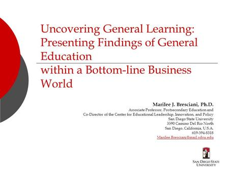 Uncovering General Learning: Presenting Findings of General Education within a Bottom-line Business World Marilee J. Bresciani, Ph.D. Associate Professor,