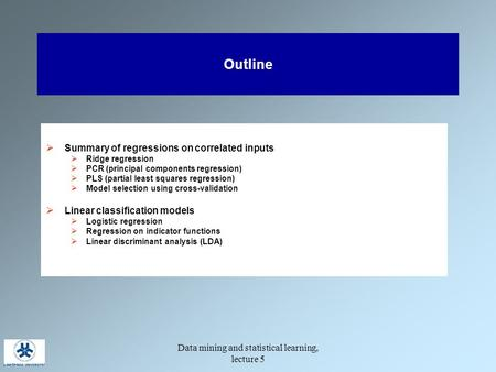 Data mining and statistical learning, lecture 5 Outline  Summary of regressions on correlated inputs  Ridge regression  PCR (principal components regression)