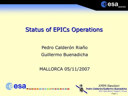 Pedro Calderón/Guillermo Buenadicha SOC Operations Support Group Page 1 XMM-Newton Status of EPICs Operations Pedro Calderón Riaño Guillermo Buenadicha.