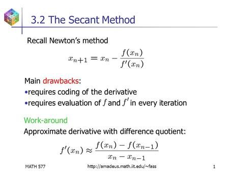 MATH 577http://amadeus.math.iit.edu/~fass1 3.2 The Secant Method Recall Newton's method Main drawbacks: requires coding of the derivative requires evaluation.