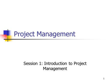 Session 1: Introduction to Project Management