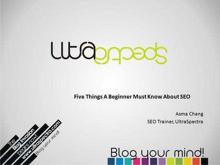 Five Things A Beginner Must Know About SEO Asma Chang SEO Trainer, UltraSpectra.