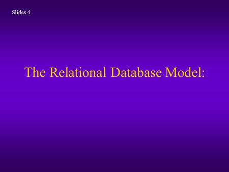 "The Relational Database Model: Slides 4. The Relational Database Model Based on the theory of relational math (set theory) It is an ""automatic transmission"""