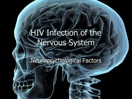 HIV Infection of the Nervous System Neuropsychological Factors.