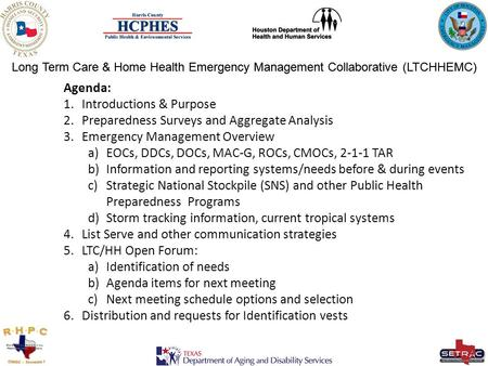 Long Term Care & Home Health Emergency Management Collaborative (LTCHHEMC) Agenda: 1.Introductions & Purpose 2.Preparedness Surveys and Aggregate Analysis.