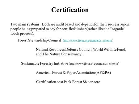 Certification Two main systems. Both are audit based and depend, for their success, upon people being prepared to pay for certified timber (rather like.