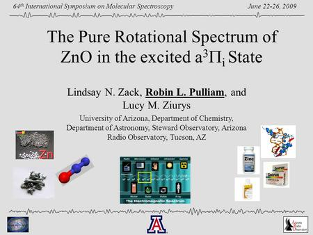 June 22-26, 2009 64 th International Symposium on Molecular Spectroscopy The Pure Rotational Spectrum of ZnO in the excited a 3  i State Lindsay N. Zack,