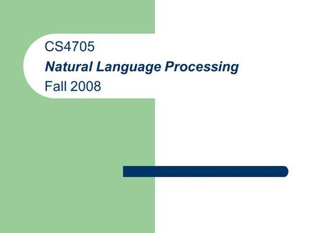 CS4705 Natural Language Processing Fall 2008. What will we study in this course? How can machines recognize and generate text and speech? – Human language.