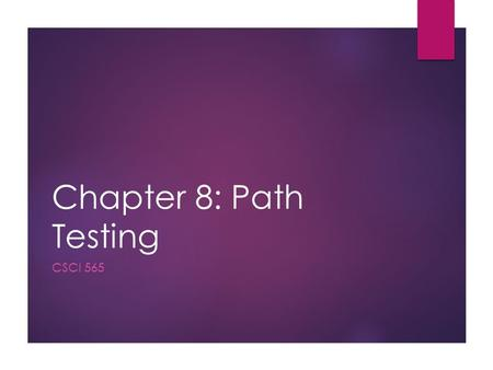 Chapter 8: Path Testing CSCI 565. Objectives  Program Graphs  Decision-to-decision path (DD-Paths)  Test Coverage Metrics  Basis Path Testing  Observation.