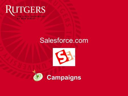 Salesforce.com Campaigns. Unit Name Campaigns The campaigns SF object provides the ability to track marketing projects such as: –Open House Events –Information.