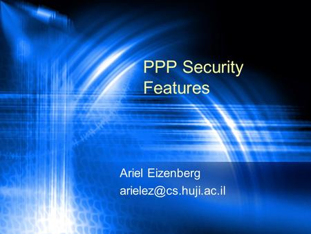 PPP Security Features Ariel Eizenberg