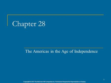 Copyright © 2007 The McGraw-Hill Companies Inc. Permission Required for Reproduction or Display. 1 Chapter 28 The Americas in the Age of Independence.