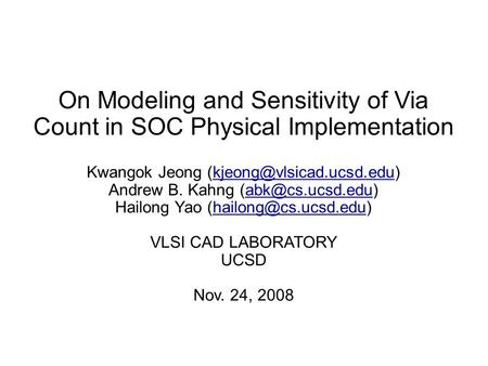 On Modeling and Sensitivity of Via Count in SOC Physical Implementation Kwangok Jeong Andrew B. Kahng.