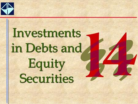 1 Investments in Debts and Equity Securities. 2  Determine why companies invest in other companies.  Understand the varying classifications associated.