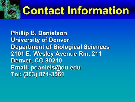 Contact Information Phillip B. Danielson University of Denver Department of Biological Sciences 2101 E. Wesley Avenue Rm. 211 Denver, CO 80210 Email: