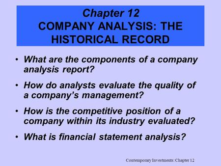 Contemporary Investments: Chapter 12 Chapter 12 COMPANY ANALYSIS: THE HISTORICAL RECORD What are the components of a company analysis report? How do analysts.