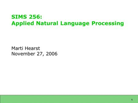 1 SIMS 256: Applied Natural Language Processing Marti Hearst November 27, 2006.