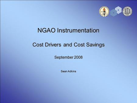 NGAO Instrumentation Cost Drivers and Cost Savings September 2008 Sean Adkins.