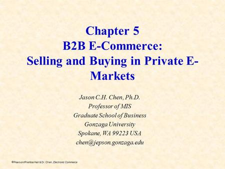 Chapter 5 B2B <strong>E</strong>-<strong>Commerce</strong>: Selling and Buying in Private <strong>E</strong>-Markets