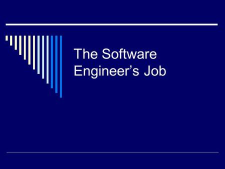 The Software Engineer's Job. What Is Software Engineering  The job of the software engineer is to deliver high-quality software products at agreed cost.