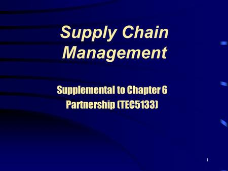 1 Supply Chain Management Supplemental to Chapter 6 Partnership (TEC5133)