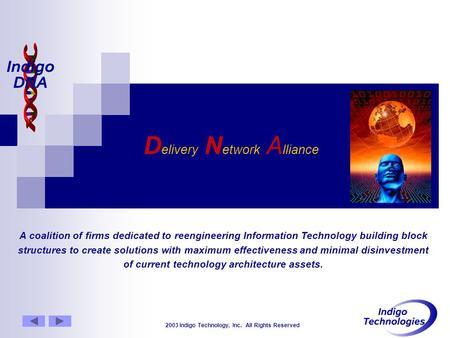 2003 Indigo Technology, Inc. All Rights Reserved D elivery N etwork A lliance A coalition of firms dedicated to reengineering Information Technology building.
