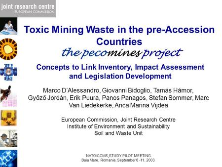 Toxic Mining Waste in the pre-Accession Countries the pecomines project Marco D'Alessandro, Giovanni Bidoglio, Tamás Hámor, Győző Jordán, Erik Puura, Panos.