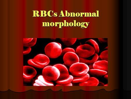 RBCs Abnormal morphology