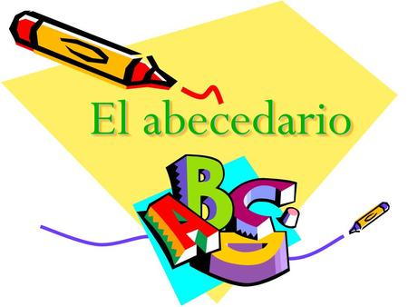 "El abecedario. A=a ""ah"" as in all a vion B = be ( pronounced bay) like English b b ota."