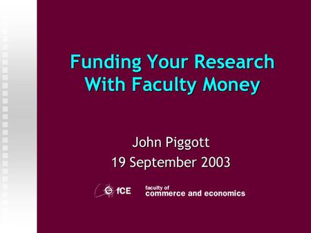 Funding Your Research With Faculty Money John Piggott 19 September 2003.