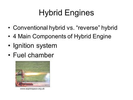 "Hybrid Engines Conventional hybrid vs. ""reverse"" hybrid 4 Main Components of Hybrid Engine Ignition system Fuel chamber www.aspirespace.org.uk."