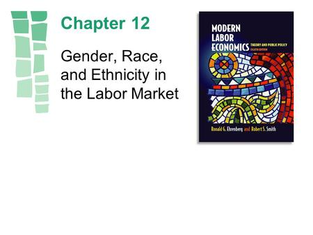 Chapter 12 Gender, Race, and Ethnicity in the Labor Market.