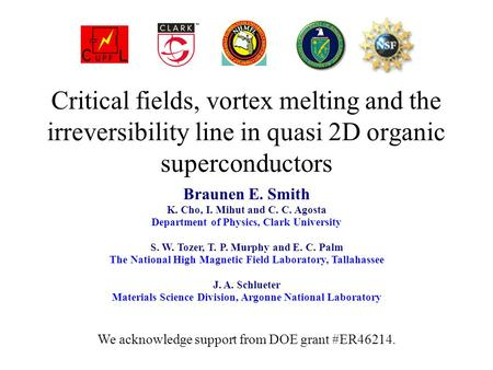 Critical fields, vortex melting and the irreversibility line in quasi 2D organic superconductors Braunen E. Smith K. Cho, I. Mihut and C. C. Agosta Department.