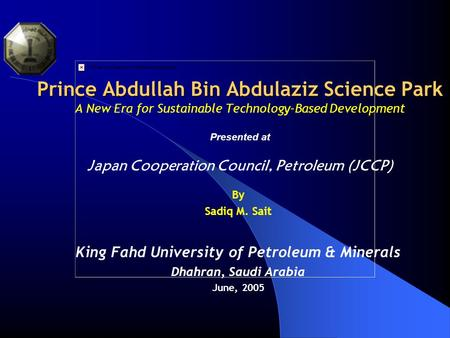 Prince Abdullah Bin Abdulaziz Science Park Prince Abdullah Bin Abdulaziz Science Park A New Era for Sustainable Technology-Based Development Presented.