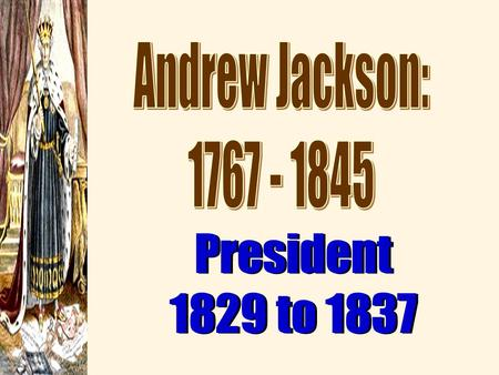 "President 1829 to 1837 Essential Question Champion of the ""Common Man""? ""King"" Andrew? OR."