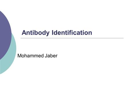 Antibody Identification Mohammed Jaber. Antibody Presence Presence of an antibody may be indicated by the following serological tests: 1. A discrepancy.