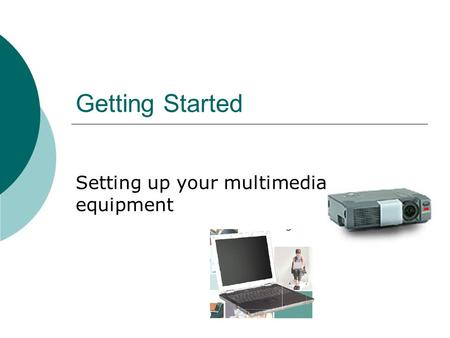 Getting Started Setting up your multimedia equipment.