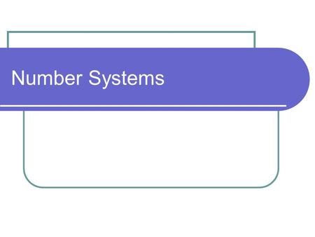 Number Systems. 2 The total number of allowable symbols in a number system is called the radix or base of the system. Decimal Numbers: radix = 10 (symbols: