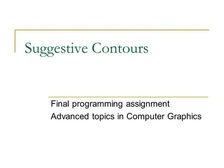 Suggestive Contours Final programming assignment Advanced topics in Computer Graphics.