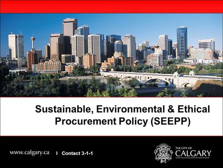Sustainable, Environmental & Ethical Procurement Policy (SEEPP) I Contact 3-1-1.