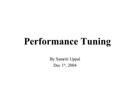 Performance Tuning By Samriti Uppal Dec 1 st, 2004.