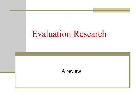 Evaluation Research A review. Setting the Context Attention to mission, vision, and goals of our institution. Evaluating service and quality Assessing.