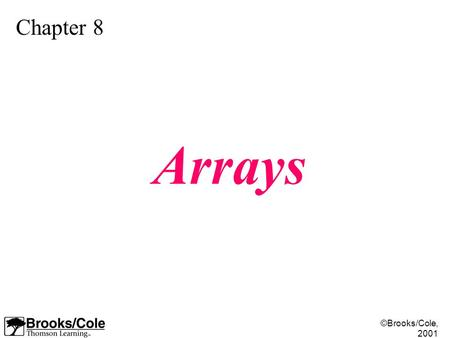 ©Brooks/Cole, 2001 Chapter 8 Arrays. ©Brooks/Cole, 2001 Figure 8-1.