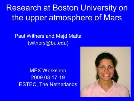 Research at Boston University on the upper atmosphere of Mars Paul Withers and Majd Matta MEX Workshop 2009.03.17-19 ESTEC, The Netherlands.