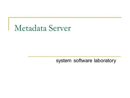 Metadata Server system software laboratory. Overview metadata service in Grid environment Grid environment Metadata server User query data search information.