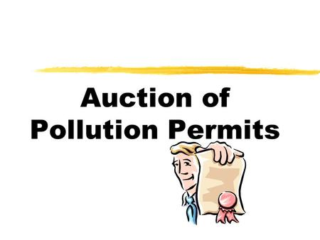 Auction of Pollution Permits. Game Rules  You will be a firm owner and see how to react to your government pollution restriction policy.  You class.