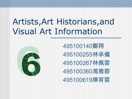 Artists,Art Historians,and Visual Art Information 495100140 鄭翔 495100255 林承儀 495100267 林佩蓉 495100360 馮雅郡 495100619 陳宥蓉.