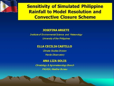 Sensitivity of Simulated Philippine Rainfall to Model Resolution and Convective Closure Scheme JOSEFINA ARGETE Institute of Environmental Science and Meteorology.