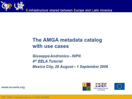 FP6−2004−Infrastructures−6-SSA-026409 www.eu-eela.org E-infrastructure shared between Europe and Latin America The AMGA metadata catalog with use cases.