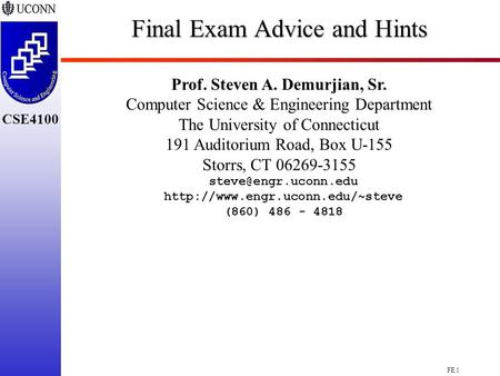 FE.1 CSE4100 Final Exam Advice and Hints Prof. Steven A. Demurjian, Sr. Computer Science & Engineering Department The University of Connecticut 191 Auditorium.